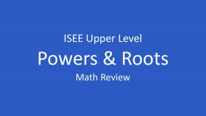 isee powers and roots
